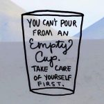 You Can't Pour From an Empty Cup
