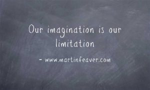Our Imagination is our limitation