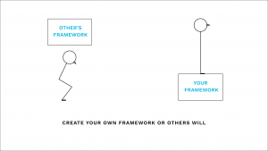 Create your own framework or others will